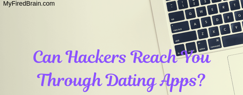 Can Hackers Reach You Through Dating Apps