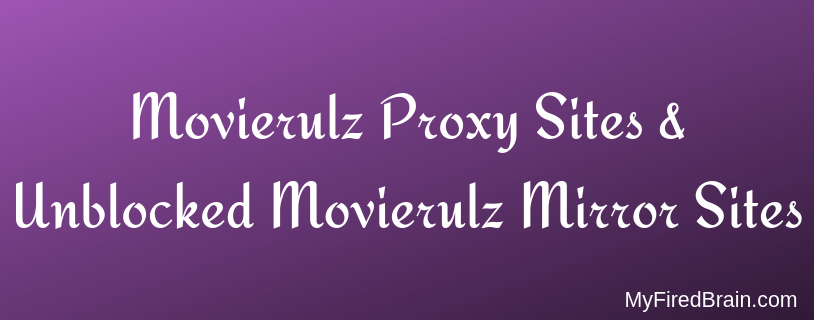Updated] Movierulz Proxy Sites & Unblocked Movierulz Mirror Sites